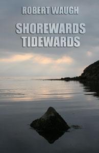 waugh_ShorewardsTidewards