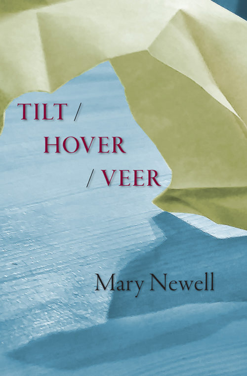 Tilt / Hover/ Veer by Mary Newell