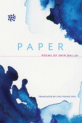 Paper, Poems of Shin Dal-Ja by Shin Dal-Ja translated by Cho Young-Shil