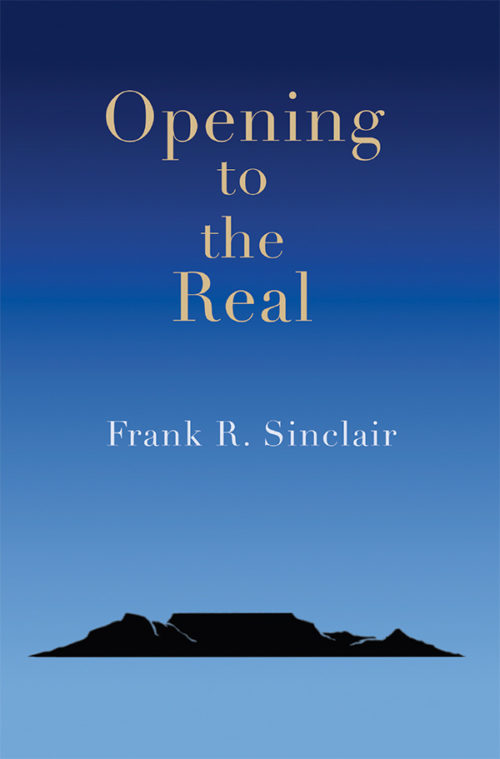 Opening to the Real by Frank R. Sinclair